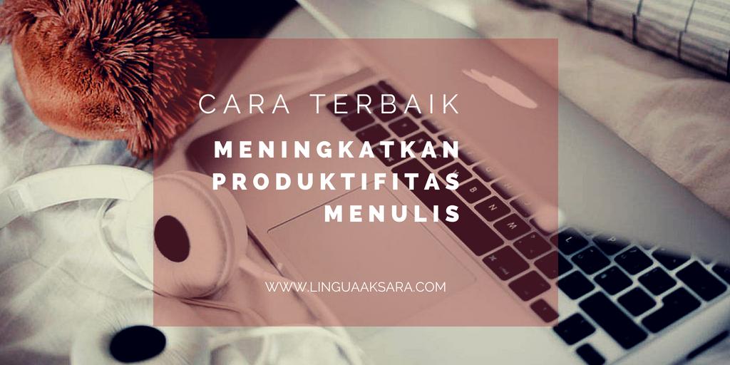 Meningkatkan Produktifitas Menulis